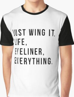 Just Wing It. Life, Eyeliner, Everything. Graphic T-Shirt
