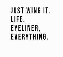 Just Wing It. Life, Eyeliner, Everything. Unisex T-Shirt