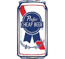 I Prefer Cheap Beer Photographic Print