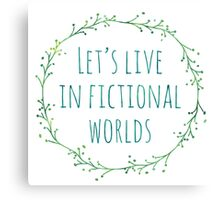 Let's Live in Fictional Worlds (Blue/Green) Canvas Print