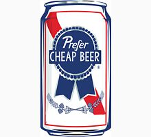 I Prefer Cheap Beer Unisex T-Shirt