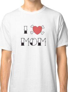 I (Love) Heart Mom Tattoo Classic T-Shirt