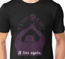 Quotes and quips - I live I die I live again Unisex T-Shirt