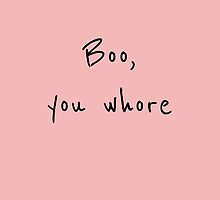 Boo, you whore by sergiovarela