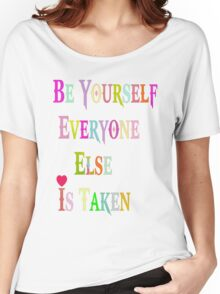 Be Yourself Everyone Else Is Taken Women's Relaxed Fit T-Shirt