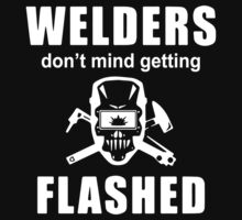 Welders don't mind getting FLASHED Kids Tee