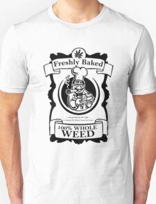 Whole weed freshly baked T-Shirt
