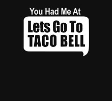 You Had Me At Lets Go To Taco Bell Unisex T-Shirt