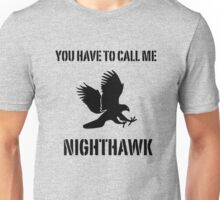 You Have To Call Me Nighthawk Unisex T-Shirt