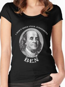 I Don't Need Your Judgement, Ben Women's Fitted Scoop T-Shirt