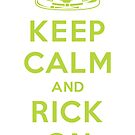 Keep Calm and Rick On by JohnnyMacK