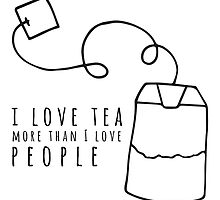 I Love Tea More Than I Love People by bboutique