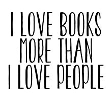 I Love Books More Than I Love People by bboutique