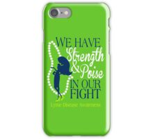 We Have Strength & Poise In Our Fight Against Lyme iPhone Case/Skin