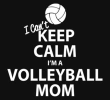 I Can't Keep Calm I'm a Volleyball Mom One Piece - Short Sleeve