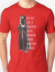 We All Got A Chicken Duck Woman Thing Waiting For Us T-Shirt