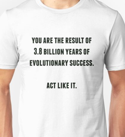 you are the result of 3.8 billion years of evolutionary success Unisex T-Shirt