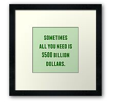 sometimes all you need is 500 billion Framed Print