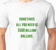 sometimes all you need is 500 billion Unisex T-Shirt