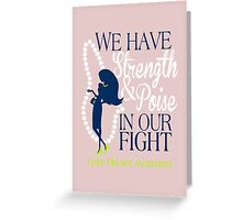 We Have Strength & Poise In Our Fight Against Lyme Greeting Card