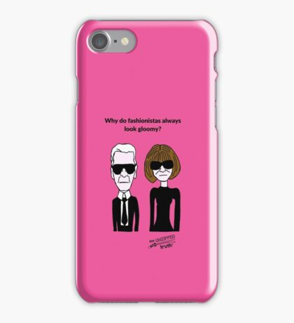 Why do fashionistas always look gloomy? iPhone Case/Skin