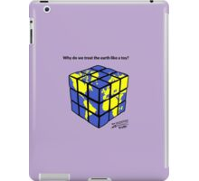 Why do we treat the earth like a toy? iPad Case/Skin