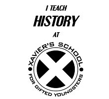 I Teach History at Xavier's School for Gifted Youngsters Photographic Print