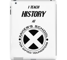I Teach History at Xavier's School for Gifted Youngsters iPad Case/Skin