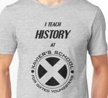 I Teach History at Xavier's School for Gifted Youngsters Unisex T-Shirt