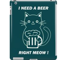 I need a BEER Right MEOW !- Patrick's Day iPad Case/Skin