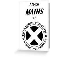 I Teach Maths at Xavier's School for Gifted Youngsters Greeting Card