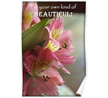 Be Your Own Kind of Beautiful Lily Poster