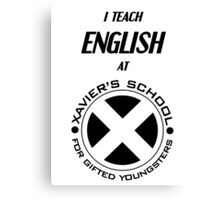 I Teach English at Xavier's School for Gifted Youngsters Canvas Print