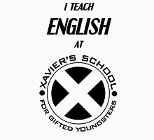 I Teach English at Xavier's School for Gifted Youngsters Unisex T-Shirt
