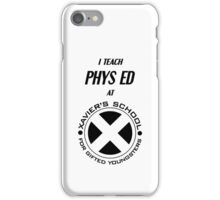 I Teach Phys Ed at Xavier's School for Gifted Youngsters iPhone Case/Skin