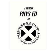 I Teach Phys Ed at Xavier's School for Gifted Youngsters Art Print
