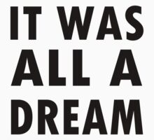 It Was All A Dream. by INEFFABLE Designs