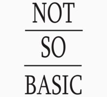 Not So Basic. by INEFFABLE Designs