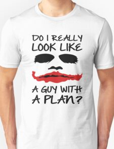 Joker Quote Do I Really Look Like A guy With Plan Unisex T-Shirt