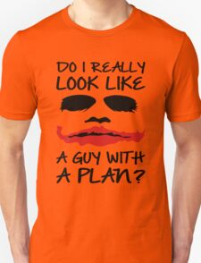 Joker Quote Do I Really Look Like A guy With Plan T-Shirt