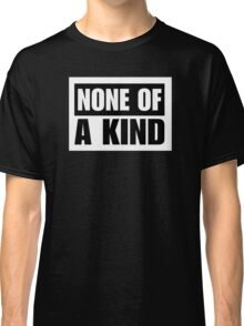 NONE OF A KIND (STAMP) Classic T-Shirt