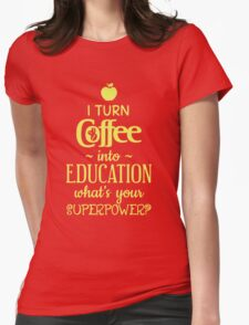 I Turn Coffee Into Education Womens Fitted T-Shirt