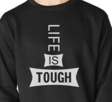 Life Is Tough Pullover
