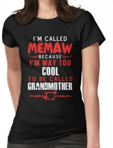 I'm called Memaw because I'm way too cool to be called grandmother Womens Fitted T-Shirt