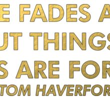 """Love fades away. But things? Things are forever."" - Tom Haverford Sticker"