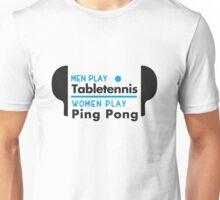 Men play table tennis, women play ping pong! Unisex T-Shirt