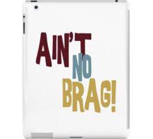 AIN'T NO BRAG! iPad Case/Skin