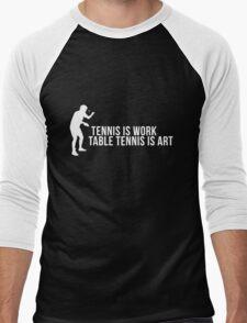 tennis is work, table tennis is art! Men's Baseball ¾ T-Shirt