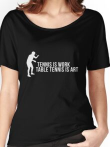 tennis is work, table tennis is art! Women's Relaxed Fit T-Shirt
