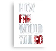 How Far Would You Go Canvas Print